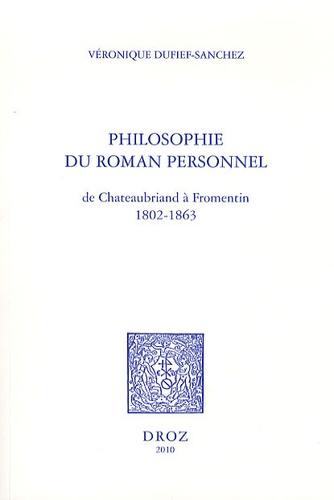 Véronique Dufief-Sanchez - Philosophie du roman personnel - De Chateaubriand à Fromentin (1802-1863).