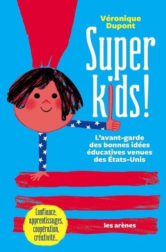 Véronique Dupont - Super Kids - L'avant-garde des bonnes idées éducations.