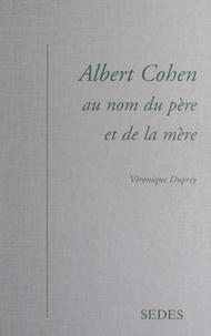Véronique Duprey - Albert Cohen - Au nom du père et de la mère.