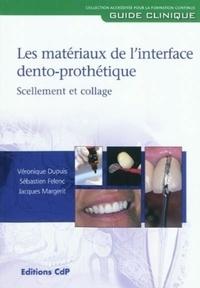 Véronique Dupuis et Sébastien Felenc - Les matériaux de l'interface dento-prothétique - Scellement et collage.