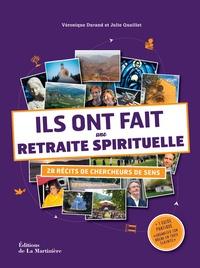 Véronique Durand et Julie Quaillet - Ils ont fait une retraite spirituelle - 28 récits de chercheurs de sens.