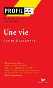 Véronique Ehrsam et Jean Ehrsam - Profil - Maupassant (Guy de) : Une vie - Analyse littéraire de l'oeuvre.
