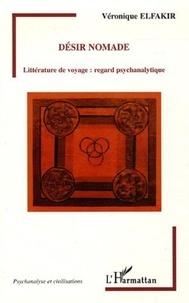 Véronique Elfakir - Désir nomade - Littérature de voyage : regard psychanalytique.