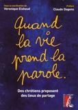 Véronique Elshoud et Marietta Karamanli - Quand la vie prend la parole - Des chrétiens proposent des lieux de partage.