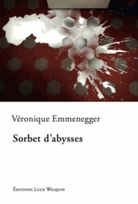 Véronique Emmenegger - Sorbet d'abysses.