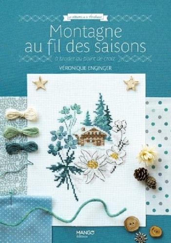 Véronique Enginger - Montagne au fil des saisons - A broder au point de croix.