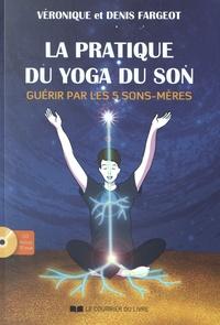 Véronique Fargeot et Denis Fargeot - La pratique du yoga du son - Guérir par les 5 Sons-Mère. 1 CD audio