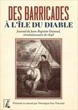 Véronique Fau-Vincenti - Des barricades à l'Île du Diable - Journal de Jean-Baptiste Dunaud, révolutionnaire de 1848.