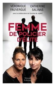 Véronique Fauvergue et Catherine Salinas - Femmes de policier d'élite.