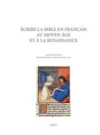 Véronique Ferrer et Jean-René Valette - Ecrire la Bible en français au Moyen Age et à la Renaissance.
