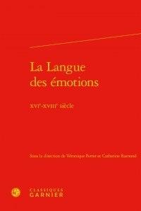 Véronique Ferrer et Catherine Ramond - La Langue des émotions - XVIe-XVIIIe siècle.