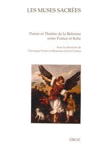 Véronique Ferrer et Rosanna Gorris Camos - Les muses sacrées - Poésie et théâtre de la Réforme entre France et Italie.