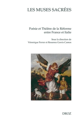 Les muses sacrées. Poésie et théâtre de la Réforme entre France et Italie