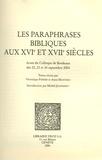 Véronique Ferrer et Anne Mantero - Les paraphrases bibliques aux XVIe et XVIIe siècles - Actes du colloque de Bordeaux des 22, 23 et 24 septembre 2004.
