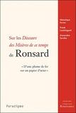 """Véronique Ferrer et Frank Lestringant - Sur les Discours des Misères de ce temps de Ronsard - """"D'une plume de fer sur un papier d'acier""""."""