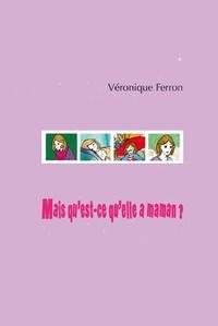 Véronique Ferron - Mais qu'est-ce qu'elle a maman ?.