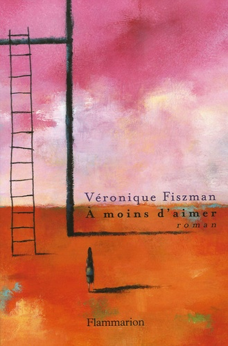 Véronique Fiszman - A moins d'aimer.