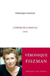 Véronique Fiszman - L'ivresse de la bascule.