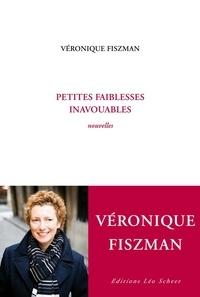 Véronique Fiszman - Petites faiblesses inavouables.