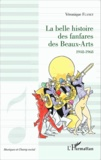 Véronique Flanet - La belle histoire des fanfares des Beaux-Arts (1948-1968).