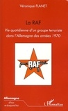 Véronique Flanet - La RAF - Vie quotidienne d'un groupe terroriste dans l'Allemagne des années 1970.
