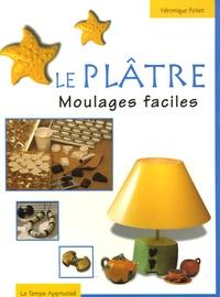 Véronique Follet - Le plâtre - Moulages faciles.