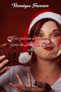 Véronique Fournier - Un prince charmant pour le Noël de Camille.