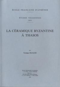 Véronique François - La céramique byzantine à Thasos.