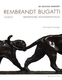 Véronique Fromanger - Rembrandt Bugatti, sculpteur - Une trajectoire foudroyante. Répertoire monographique.