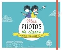 Véronique Galland et Wendy Gobin - Mes photos de classe - L'album de mes années d'école.