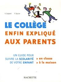 Véronique Gaspard et Francine Saucier - Le collège enfin expliqué aux parents - Un guide pour suivre la scolarité de votre enfant.
