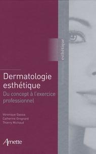 Véronique Gassia et Catherine Grognard - Dermatologie esthétique - Du concept à l'exercice professionnel.