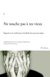 Véronique Gavillet - Ne touche pas à tes vieux. - Regards sur la maltraitance familiale des personnes âgées.