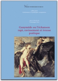 Véronique Gély - Ganymède ou l'échanson - Rapt, ravissement et ivresse poétique.