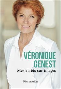 Mes arrêts sur images - Véronique Genest |