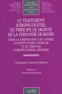 Véronique Gimeno-Cabrera - Le traitement jurisprudentiel du principe de dignité de la personne humaine - Dans la jurisprudence du Conseil constitutionnel français et du tribunal constitutionnel espagnol.