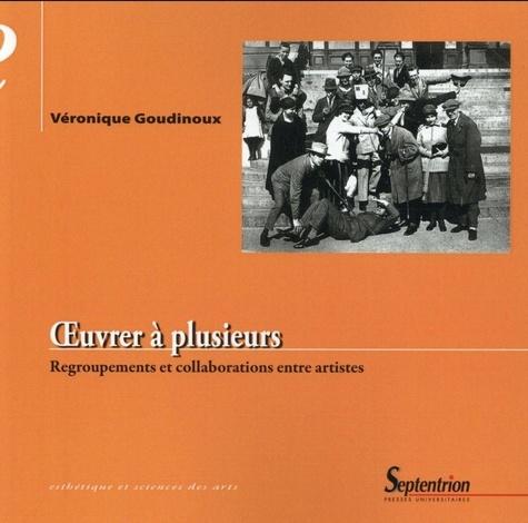 Véronique Goudinoux - Oeuvrer à plusieurs - Regroupements et collaborations entre artistes.
