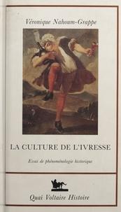 Véronique Grappe-Nahoum - La culture de l'ivresse - Essai de phénoménologie historique.