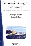 Véronique Guérin et Jacques Ferber - Le monde change... et nous ? - Clés et enjeux du développement relationnel.