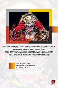 Véronique Guèvremont - Regards croisés sur la convention pour la sauvegarde du patrimoine culturel immatériel et la convention sur la protection et la promotion de la diversité des expressions culturelles.