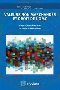 Véronique Guèvremont - Valeurs non marchandes et droit de l'OMC.