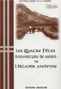 Véronique Guibert de la Vaissière - Les Quatre fêtes d'ouverture de saison de l'Irlande ancienne.