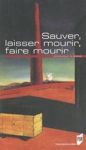 Véronique Guienne - Sauver, laisser mourir, faire mourir.