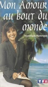 Véronique Hadengue - Mon amour au bout du monde.