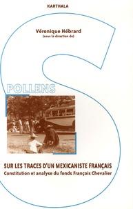 Véronique Hebrard et Mickaël Augeron - Sur les traces d'un mexicaniste français - Constitution et analyse du fonds François Chevalier.
