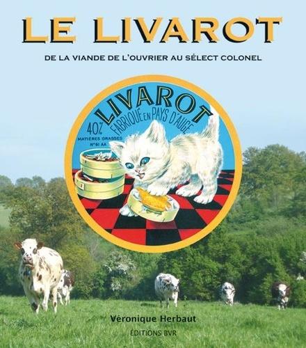 Véronique Herbaut - Le livarot - De la viande de l'ouvrier au sélect colonel.