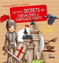 Véronique Hermouet et Luc Turlan - Les p'tits secrets des chevaliers et châteaux-forts.