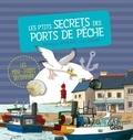 Véronique Hermouet et Luc Turlan - Les p'tits secrets des ports de pêche.