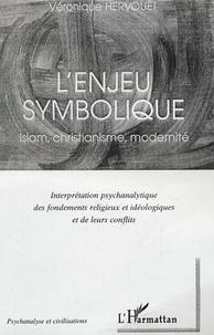 Véronique Hervouët - L'enjeu symbolique - Islam, christianisme, modernité.
