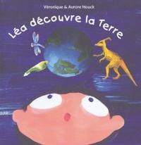 Véronique Houck et Aurore Houck - Léa découvre la Terre.
